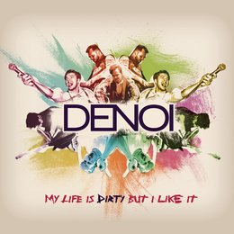 My Life is Dirty but I Like It — Denoi