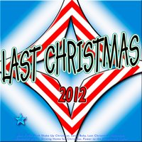 Last Christmas 2012 (Best X-Mas with Shake up Christmas, Last Christmas, Santa Baby, Hallelujah, Wonderful Dream, Driving Home for Christmas, Power to the People and Skyfall) — сборник