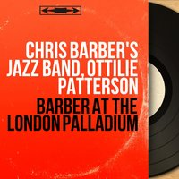 Barber at the London Palladium — Chris Barber's Jazz Band, Ottilie Patterson