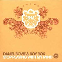 Stop Playing With My Mind — Daniel Bovie & Roy Rox