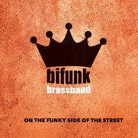 On the Funky Side of the Street — Bifunk Brass Band