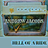 Hell of a Ride — Andrew Jacobs