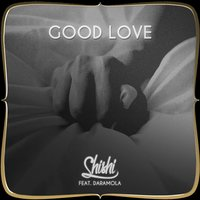 Good Love — ShiShi, Daramola