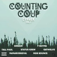 Counting Coup Cypher, Vol. 1 — Tall Paul, Mob Bounce, Drezus, Ostwelve, T-Rhyme, Mamarudegyal MTHC