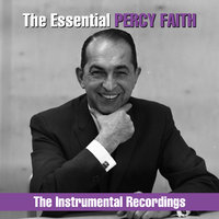 The Essential Percy Faith - The  Instrumental Recordings — Percy Faith & His Orchestra