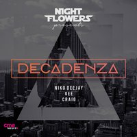 Decadenza — Gee, Craig, Niko Deejay, Night Flowers, Night Flowers, Niko Deejay, Gee, Craig