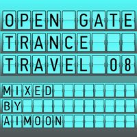 Open Gate Trance Travel 08 Mixed By Aimoon — сборник