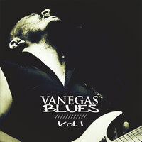 Vanegas Blues, Vol. 1 — Vanegas Blues