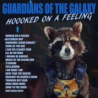 Guardians Of The Galaxy - Hooked On A Feeling — сборник