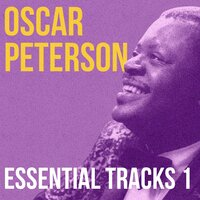 Oscar Peterson, Essential Tracks, Vol. 1 — Oscar Peterson