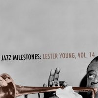 Jazz Milestones: Lester Young, Vol. 14 — Lester Young