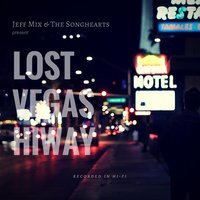 Lost Vegas Hiway — Jeff Mix and the Songhearts