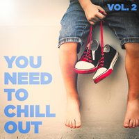 You Need to Chill Out, Vol. 2 (Relaxing Chillout Music) — Ibiza Lounge Club, Ibiza Lounge, Cafe Chillout de Ibiza, Cafe Chillout de Ibiza, Ibiza Lounge, Ibiza Lounge Club