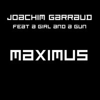 Maximus — Joachim Garraud, A Girl And A Gun