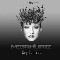 Cry For You — MegaHurtz