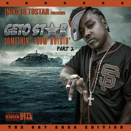 "Iniko Getostar Presents ""Somethin' from Nothin' the Bay Area Edition"" — Vital, D-Lo, Fatman, Boss Hogg, Dubee"