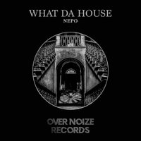 What Da House — Nepo