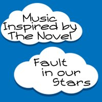 Music Inspired by the Novel: Fault in Our Stars — Fandom