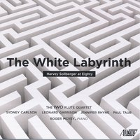 The White Labyrinth: Harvey Sollberger at Eighty — Harvey Sollberger, IWO Flute Quartet