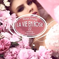 La Vie en Rose (22 Cinema Rhapsodies) — Victor Young