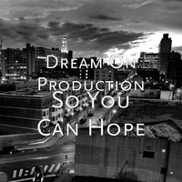 So You Can Hope — Dream On Production