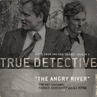 The Angry River [Theme From the HBO Series True Detective] — The Hat, Father John Misty, SI Istwa