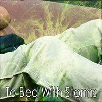 To Bed With Storms — Thunderstorms