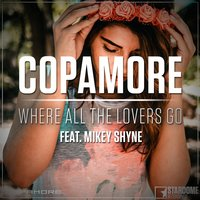 Where All the Lovers Go — Copamore, Mikey Shyne
