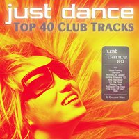 Just Dance 2012 - Top 40 Club Electro & House Hits — Just Dance 2012 - Top 40 Club Electro & House Hits
