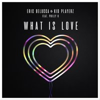 What Is Love — Philly K, Eric Belucca, Kid Playerz, Eric Belucca|Kid Playerz