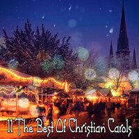 11 The Best Of Christian Carols — Christmas Hits Collective