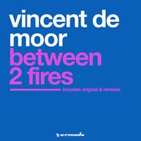 Between 2 Fires — Vincent De Moor