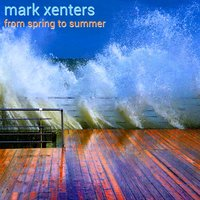 From Spring To Summer — Mark Xenters