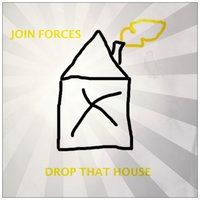 Drop That House — Join Forces