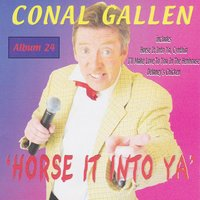Horse It into Ya — Conal Gallen
