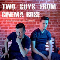 Hit Me With Dance — Two Guys From Cinema Rose