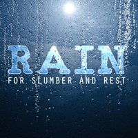 Rain for Slumber and Rest — Easy Sleep Music & Rain for Deep Sleep