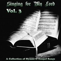 Singing for My Lord - Hymns and Gospel Music - Vol. 3 — сборник