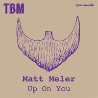 Up On You — Matt Meler