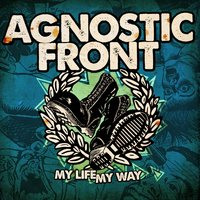 My Life My Way — Agnostic Front