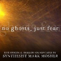 No Ghosts. Just Fear. — Mark Mosher