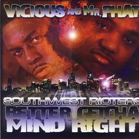 Southwest Rioters Better Getcha Mind Right — Vicious, Mr. Phat