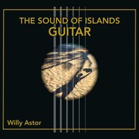 The Sound of Islands Guitar — Willy Astor