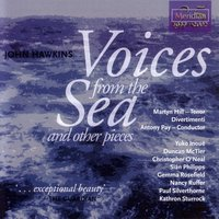 Hawkins: Voices from the Sea and Other Pieces — Martyn Hill, John Hawkins, Antony Pay, Divertimenti