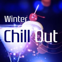 Winter Chill Out – Soothing Chill, Chill Out Session, Cocktail Party — Chillout Session