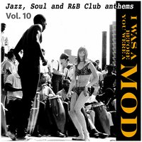 I Was a Mod Before You Were a Mod Vol.10, Jazz, Soul and R&B Club Anthems — сборник