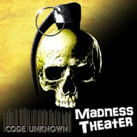 Madness Theater — Code Unknown