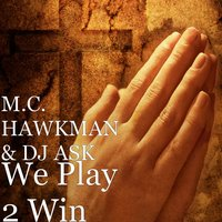 We Play 2 Win — Hawkman, Dj Ask, Adrian Martinez, EUGENE HAWKINS, M.C. HAWKMAN