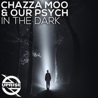 In the Dark — Our Psych, Chazza Moo, Chazza Moo and Our Psych