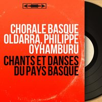 Chants et danses du pays basque — Philippe Oyhamburu, Chorale basque Oldarra, Philippe Oyhamburu, Chorale basque Oldarra